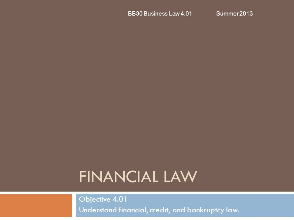 Objective 4.01 Understand financial, credit, and bankruptcy law.