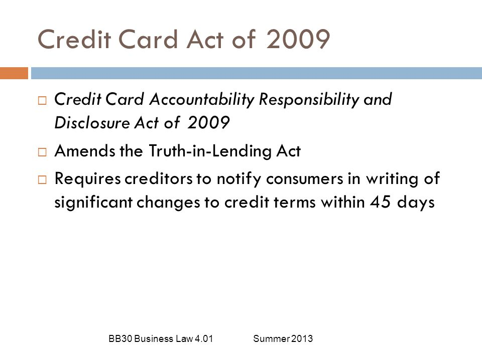 Credit Card Act of 2009 Credit Card Accountability Responsibility and Disclosure Act of Amends the Truth-in-Lending Act.