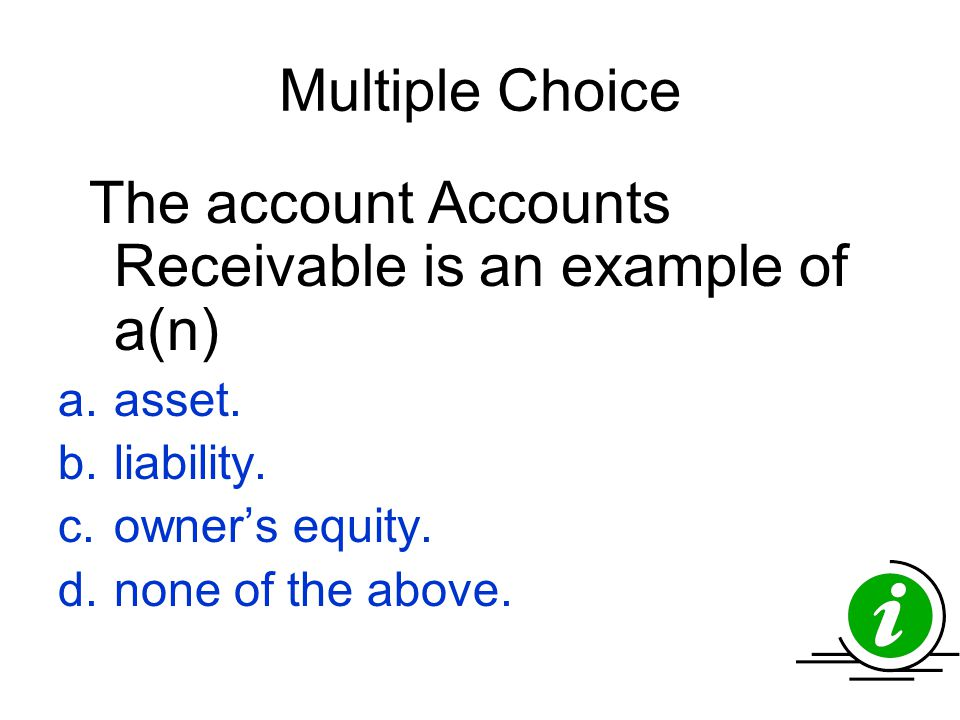 Multiple Choice asset. liability. owner's equity. none of the above.