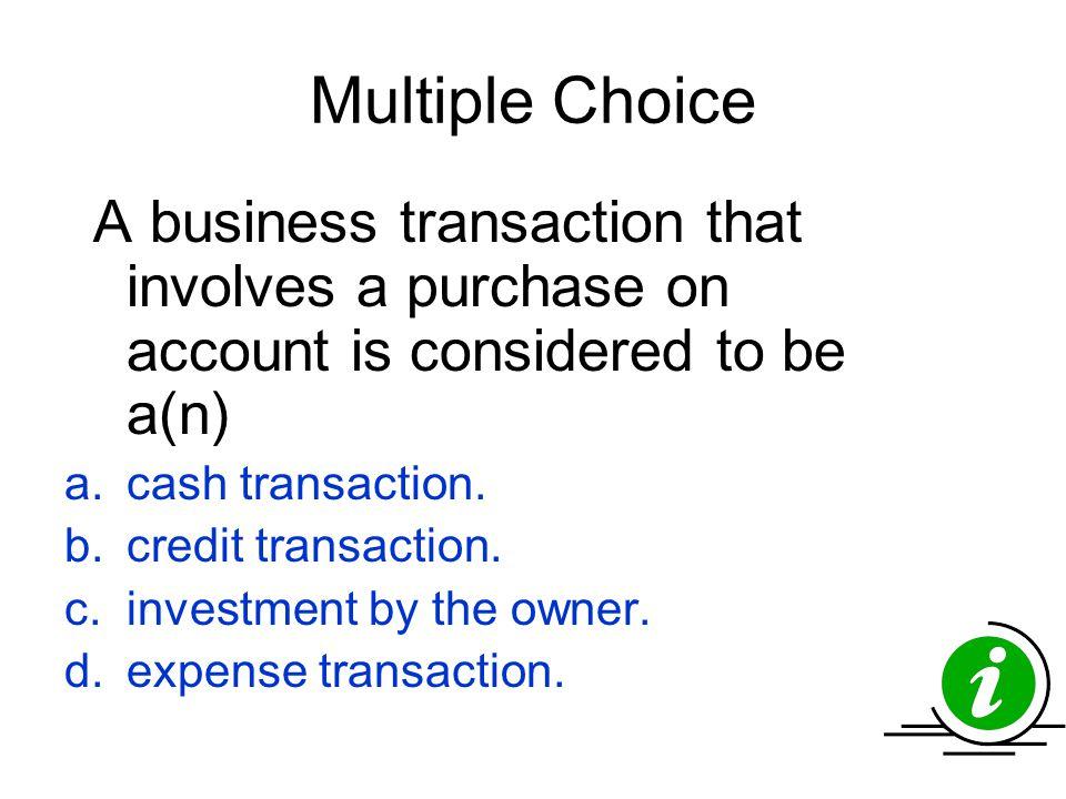 Multiple Choice cash transaction. credit transaction.