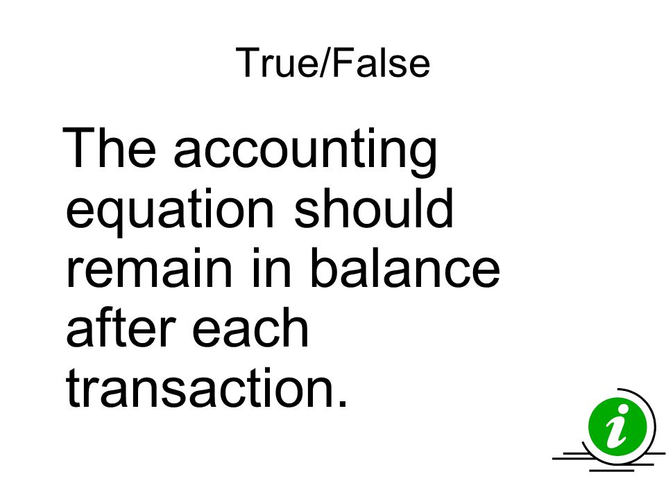 True/False The accounting equation should remain in balance after each transaction.