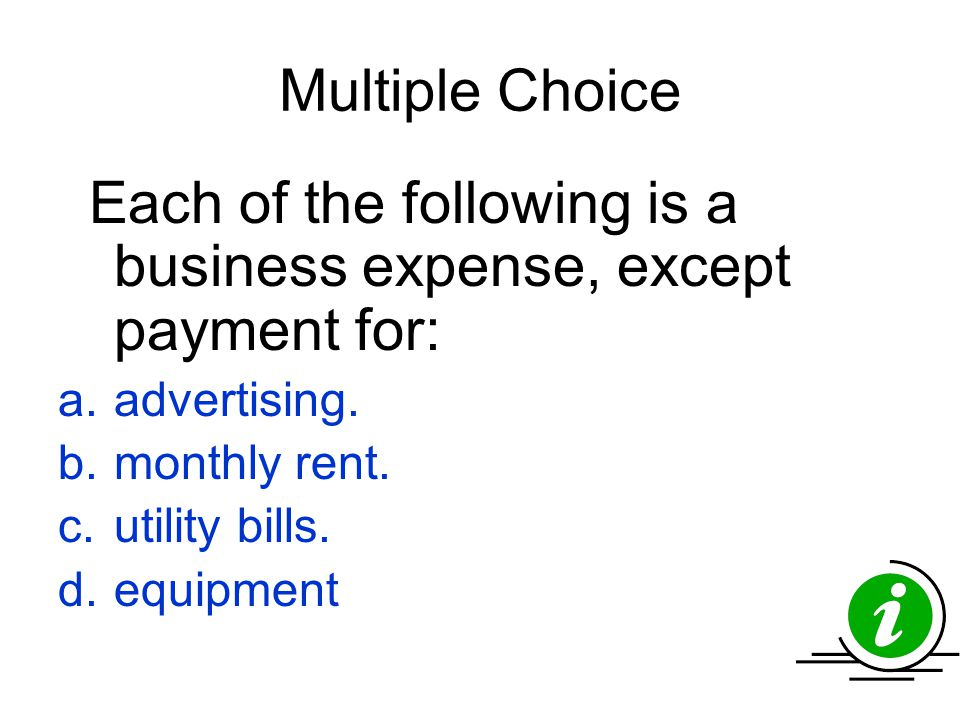 Multiple Choice advertising. monthly rent. utility bills. equipment