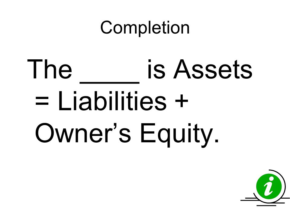 Completion The ____ is Assets = Liabilities + Owner's Equity.