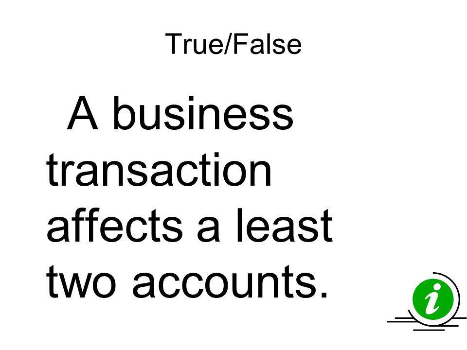 A business transaction affects a least two accounts.