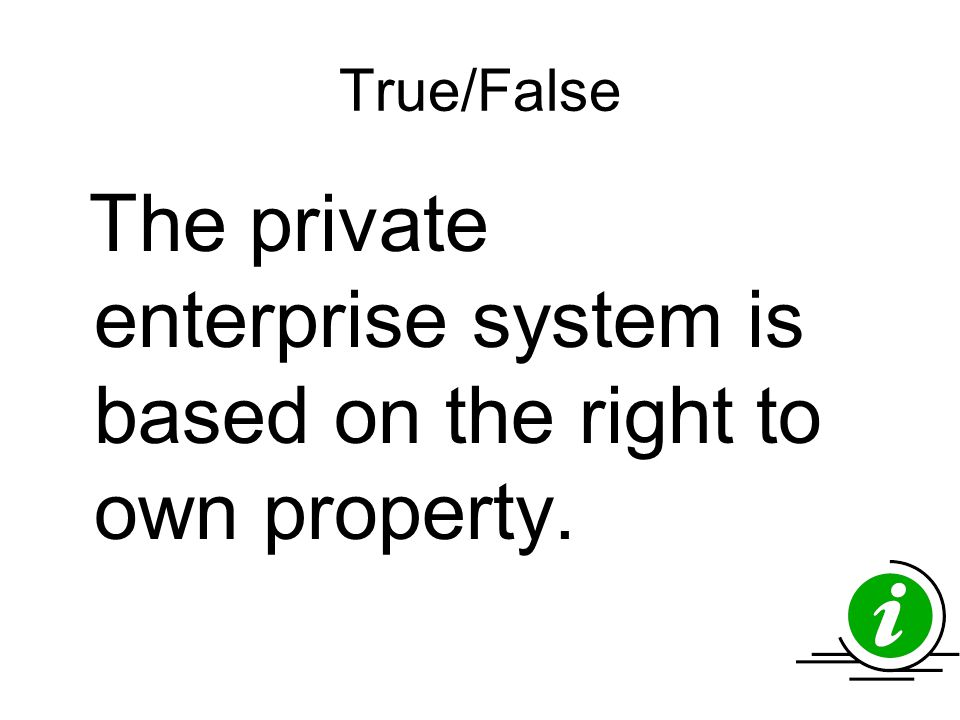 True/False The private enterprise system is based on the right to own property.