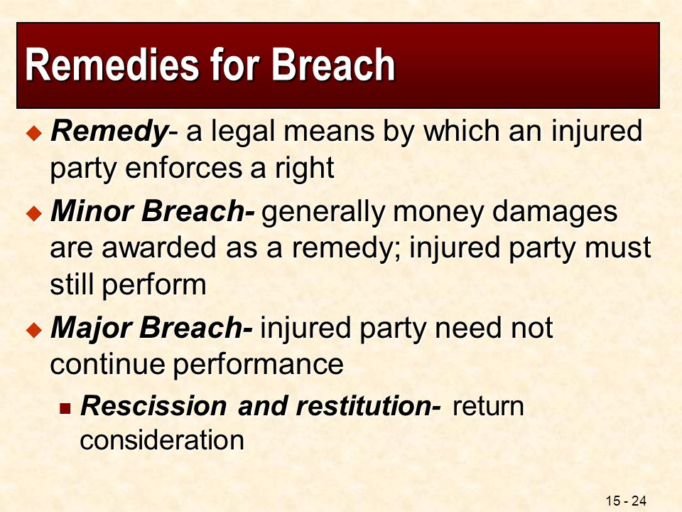 Remedies for Breach Remedy- a legal means by which an injured party enforces a right.