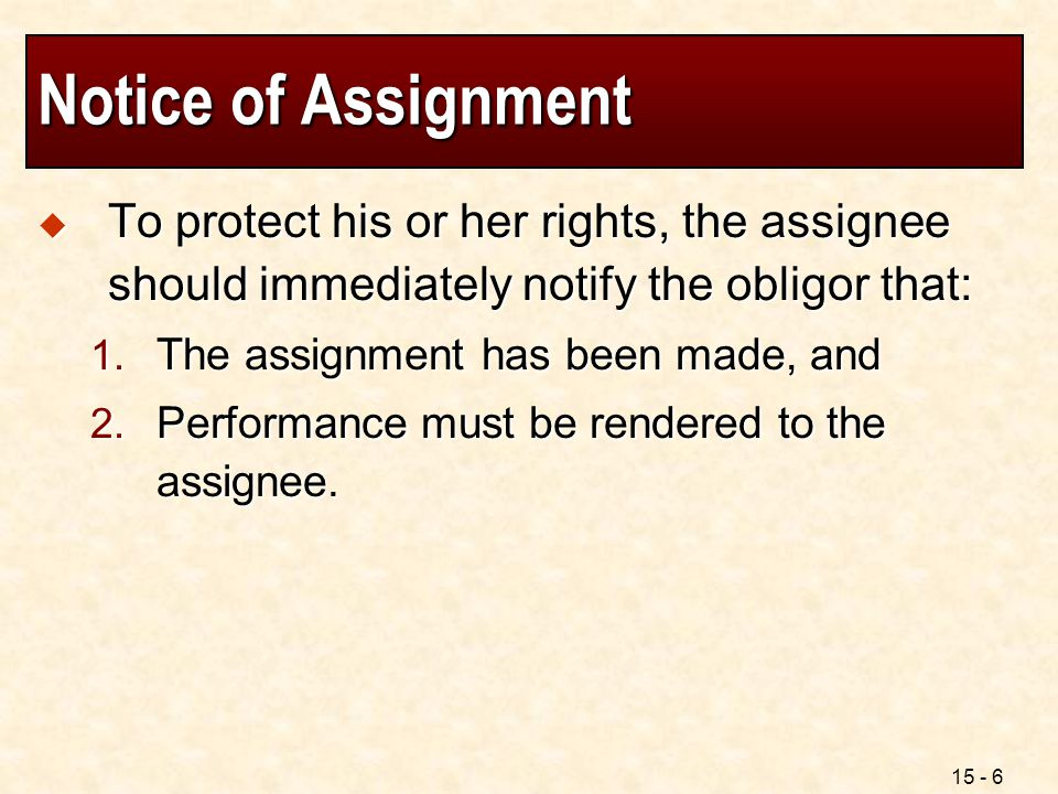 Notice of Assignment To protect his or her rights, the assignee should immediately notify the obligor that: