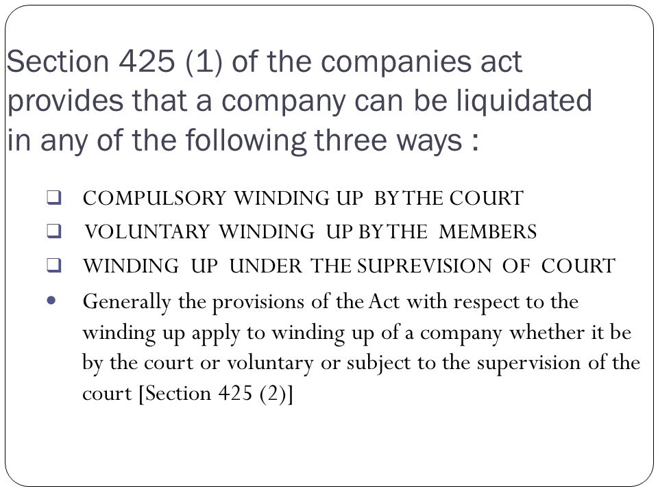 Section 425 (1) of the companies act provides that a company can be liquidated in any of the following three ways :