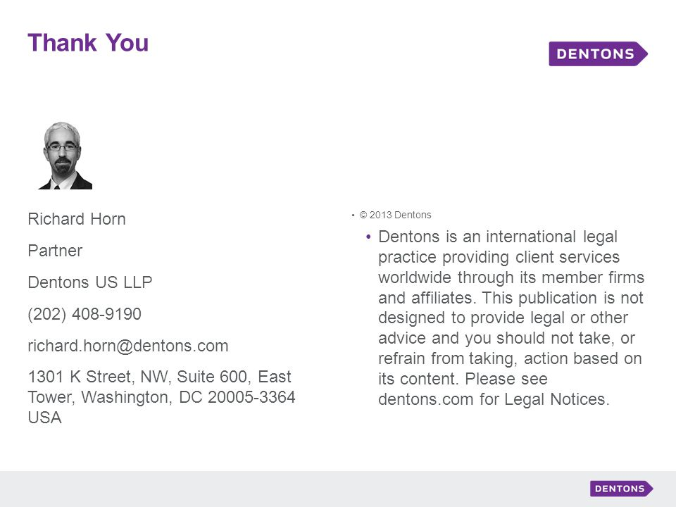 Thank You Richard Horn. Partner. Dentons US LLP. (202) 408-9190. richard.horn@dentons.com.