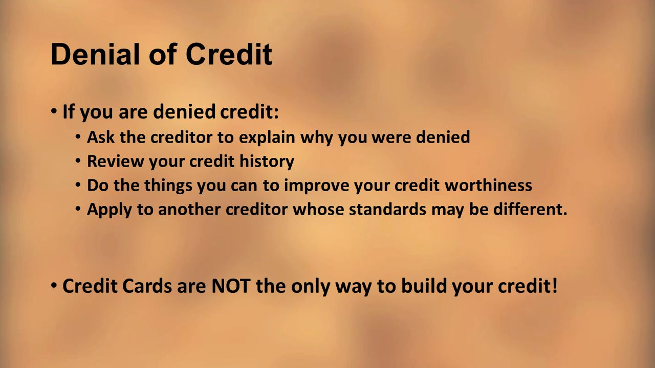 Denial of Credit If you are denied credit: