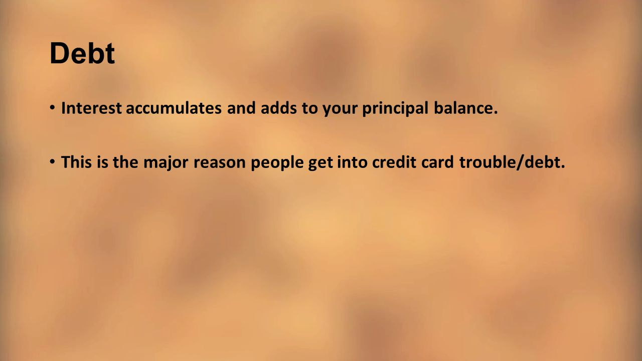 Debt Interest accumulates and adds to your principal balance.