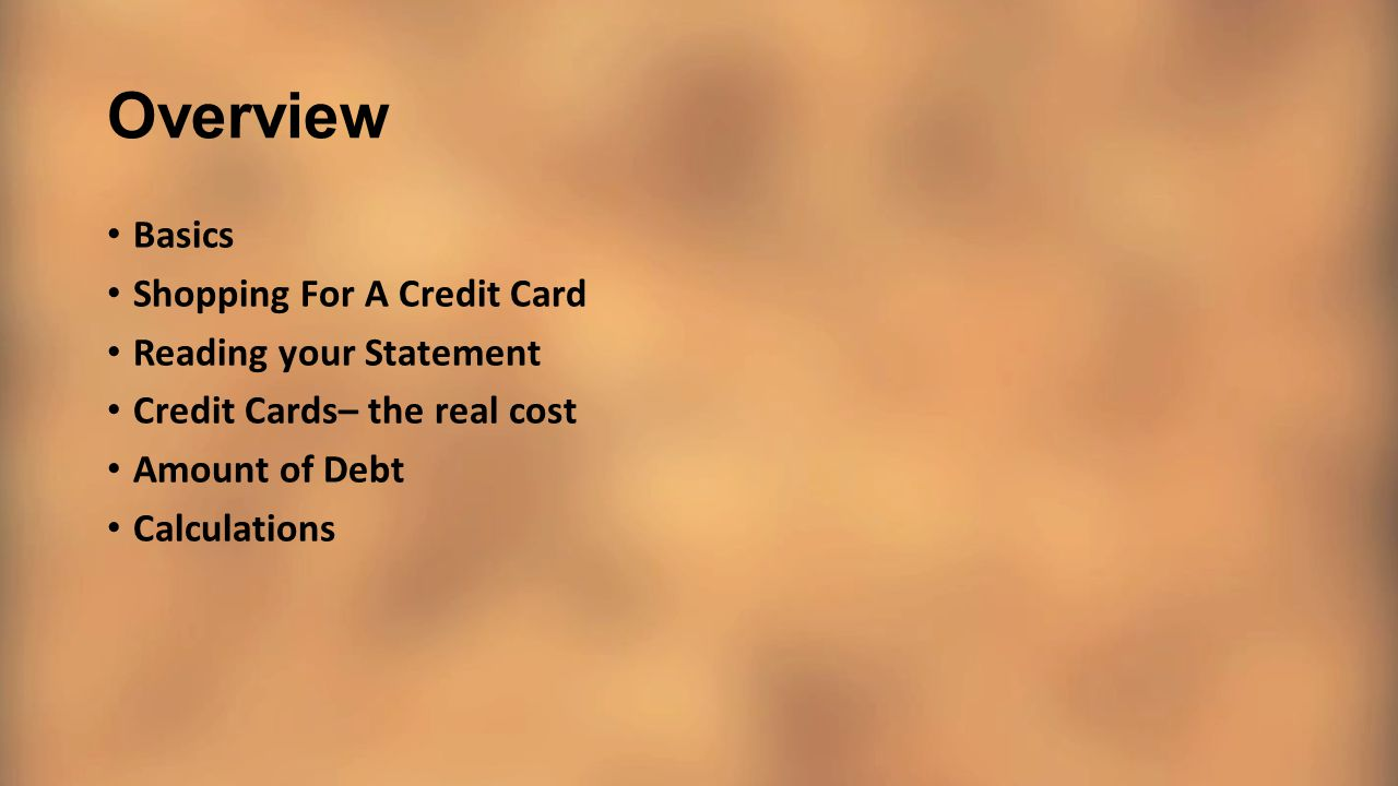 Overview Basics Shopping For A Credit Card Reading your Statement