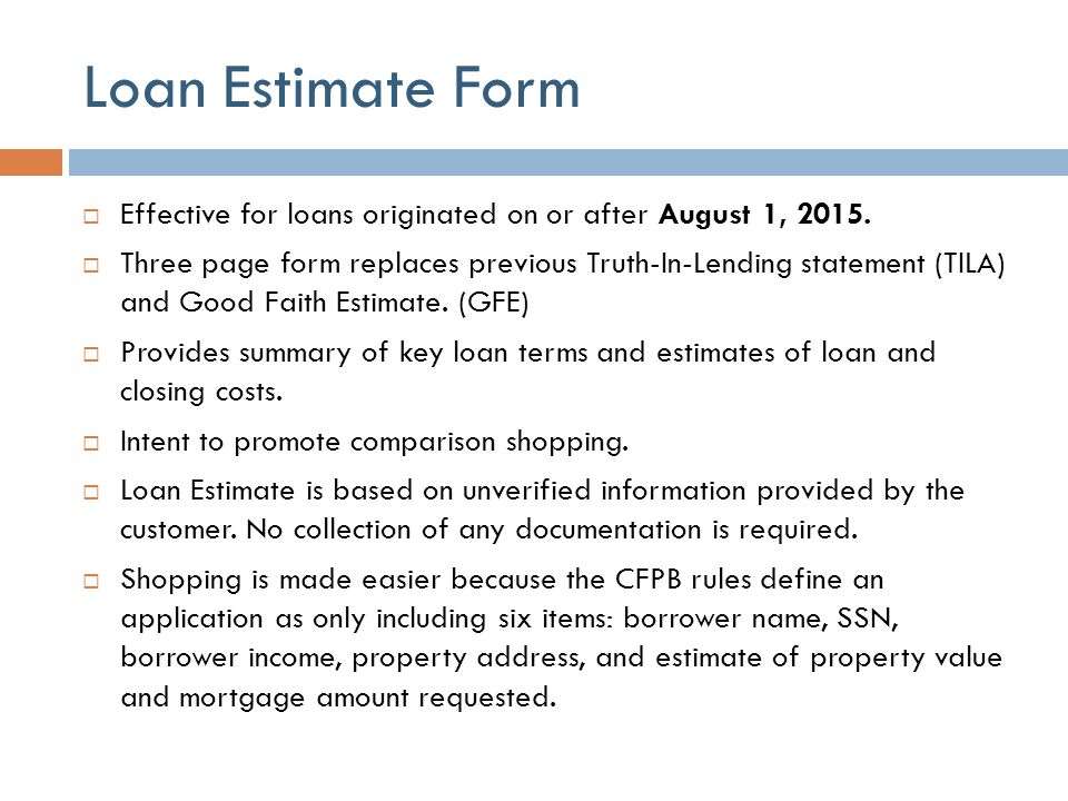 Loan Estimate Form Effective for loans originated on or after August 1, 2015.