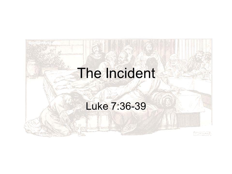 The Incident Luke 7:36-39