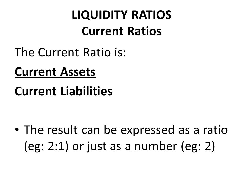 LIQUIDITY RATIOS Current Ratios