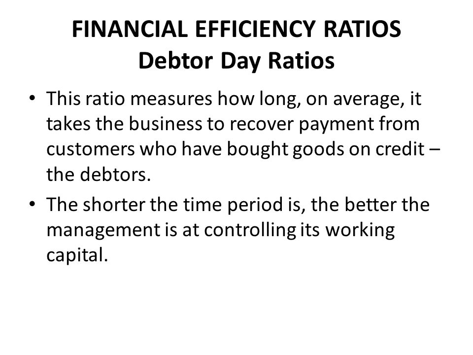 FINANCIAL EFFICIENCY RATIOS Debtor Day Ratios