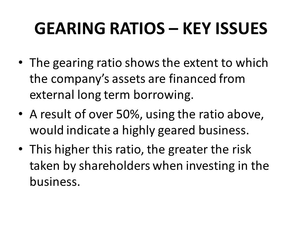 GEARING RATIOS – KEY ISSUES