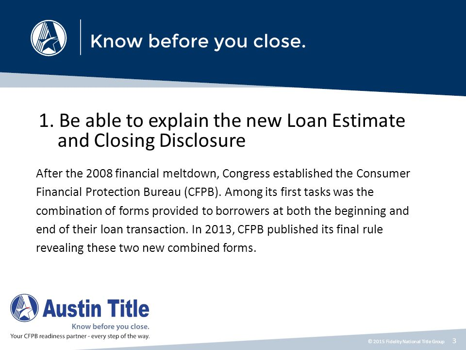 1. Be able to explain the new Loan Estimate and Closing Disclosure