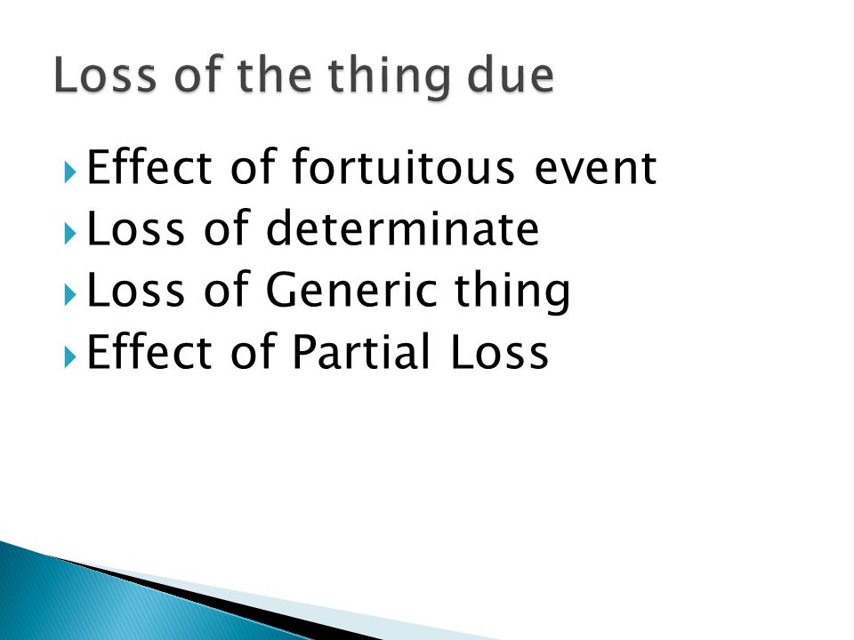 Loss of the thing due Effect of fortuitous event Loss of determinate