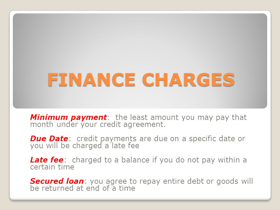 FINANCE CHARGES Minimum payment: the least amount you may pay that month under your credit agreement.