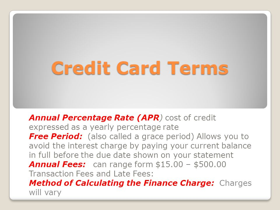 Credit Card Terms Annual Percentage Rate (APR) cost of credit expressed as a yearly percentage rate.