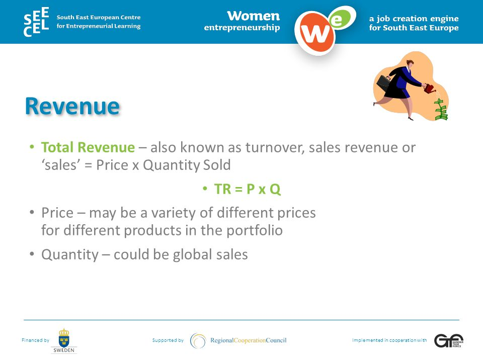 Revenue Total Revenue – also known as turnover, sales revenue or 'sales' = Price x Quantity Sold. TR = P x Q.