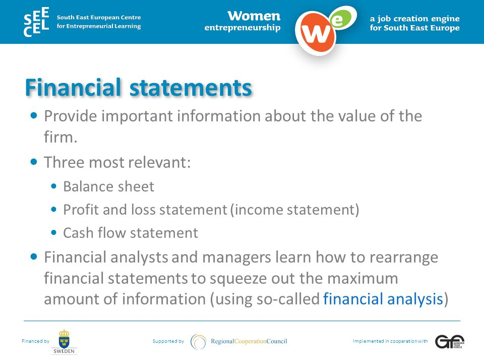 Financial statements Provide important information about the value of the firm. Three most relevant: