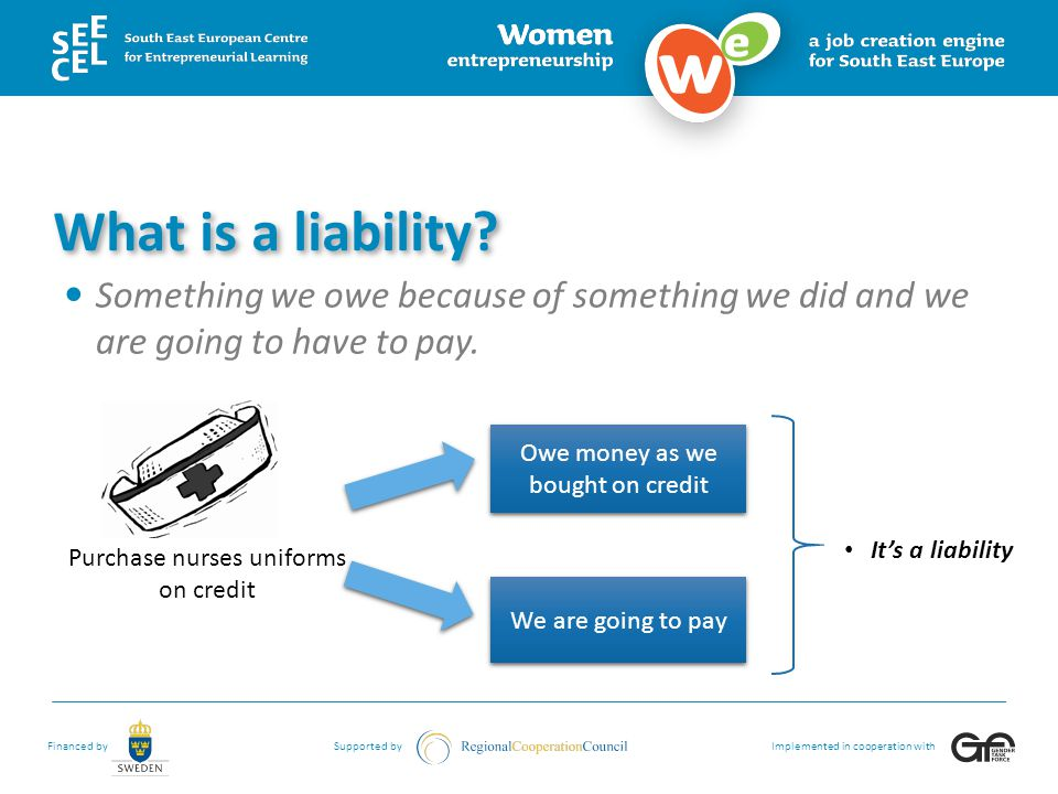 What is a liability Something we owe because of something we did and we are going to have to pay. It's a liability.