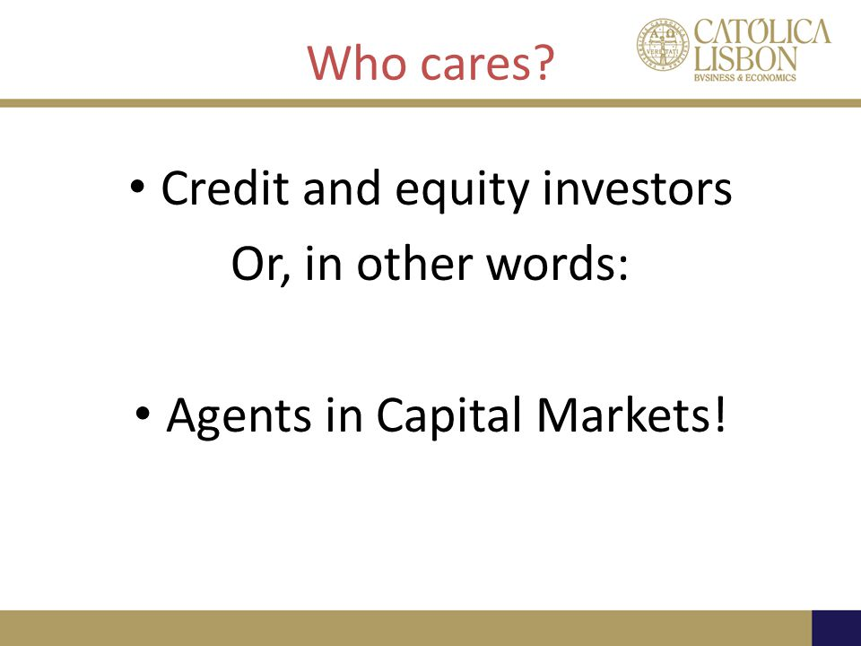 Credit and equity investors Or, in other words: