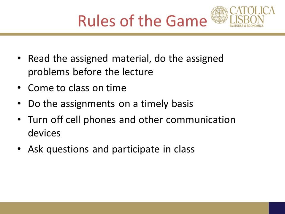 Rules of the Game Read the assigned material, do the assigned problems before the lecture. Come to class on time.