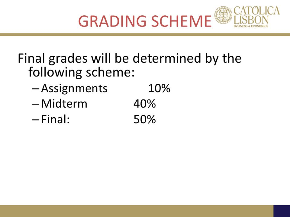 GRADING SCHEME Final grades will be determined by the following scheme: Assignments 10% Midterm 40%