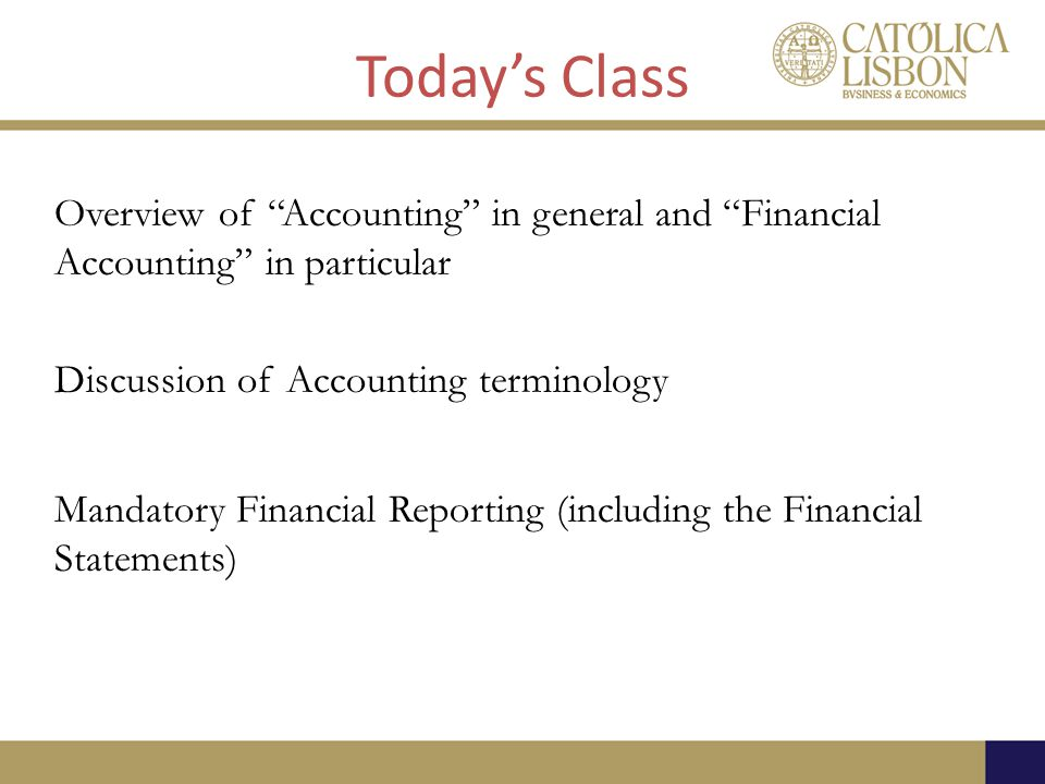 Today's Class Overview of Accounting in general and Financial Accounting in particular. Discussion of Accounting terminology.