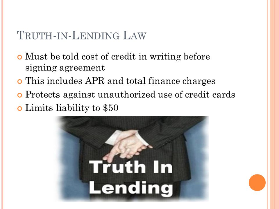 Truth-in-Lending Law Must be told cost of credit in writing before signing agreement. This includes APR and total finance charges.
