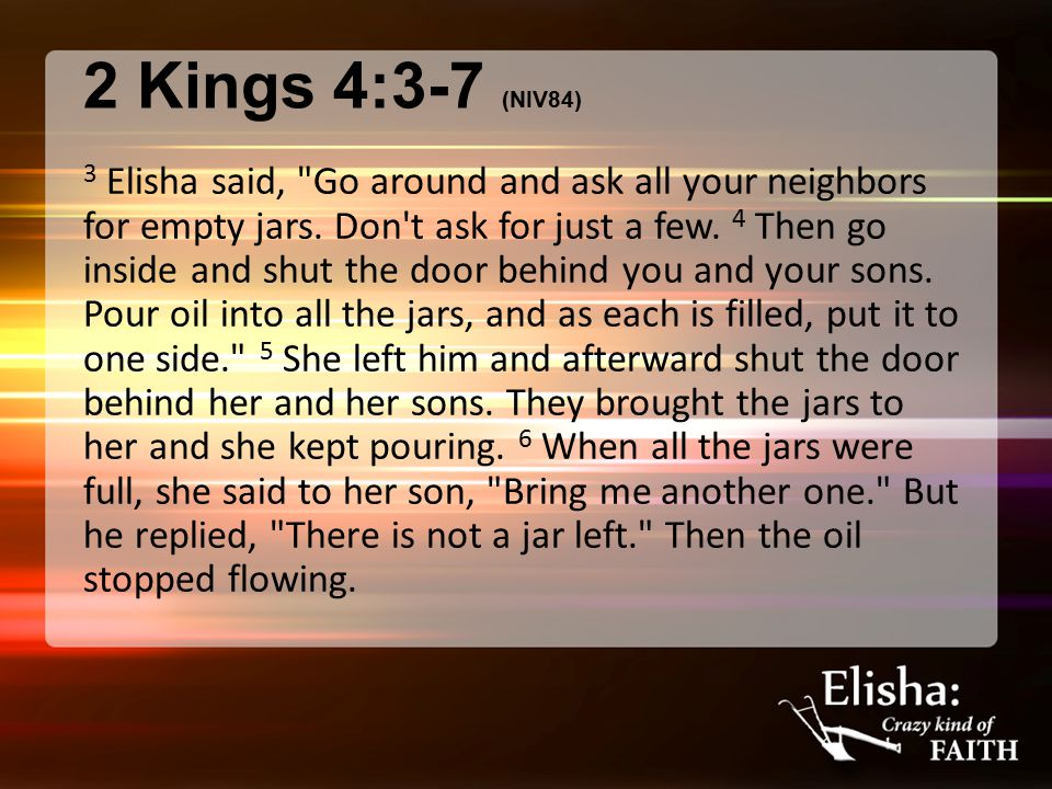 2 Kings 4:3-7 (NIV84)