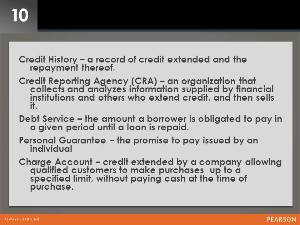 10 Credit History – a record of credit extended and the repayment thereof.