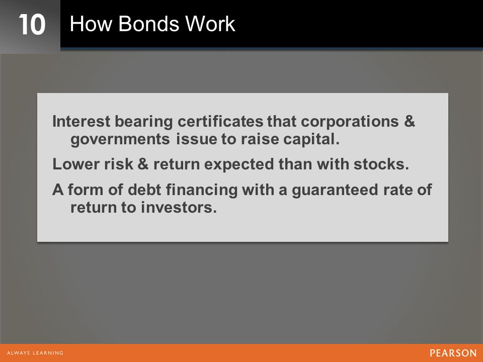 10 How Bonds Work. Interest bearing certificates that corporations & governments issue to raise capital.