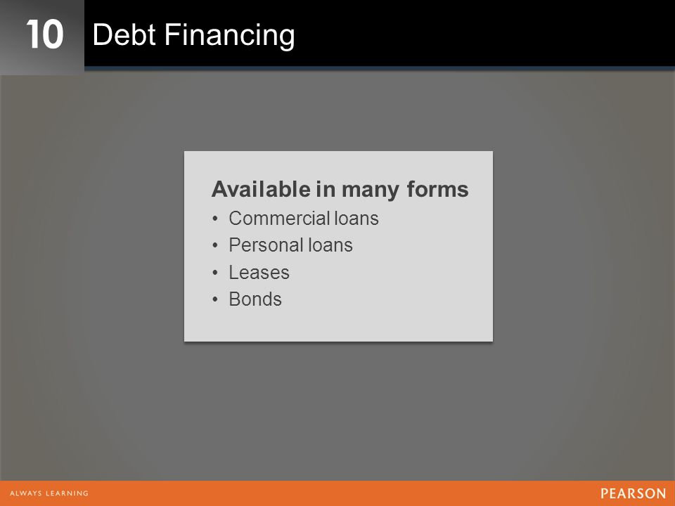 10 Debt Financing Available in many forms Commercial loans