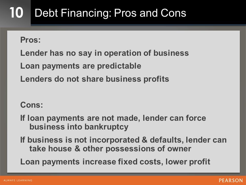 10 Debt Financing: Pros and Cons Pros: