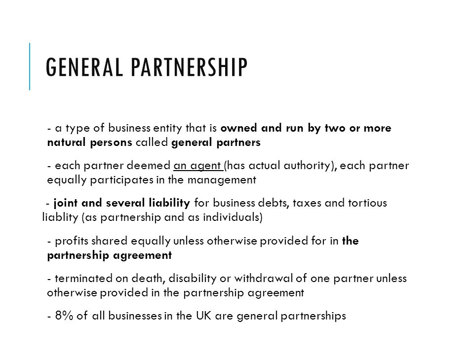 General partnership - a type of business entity that is owned and run by two or more natural persons called general partners.