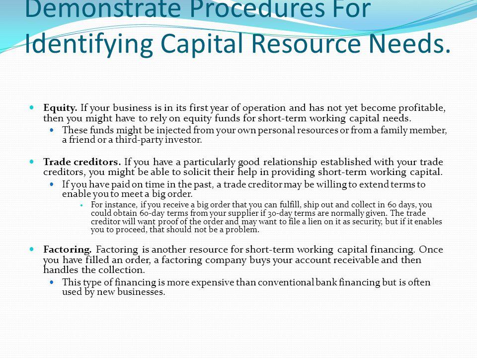 Demonstrate Procedures For Identifying Capital Resource Needs.