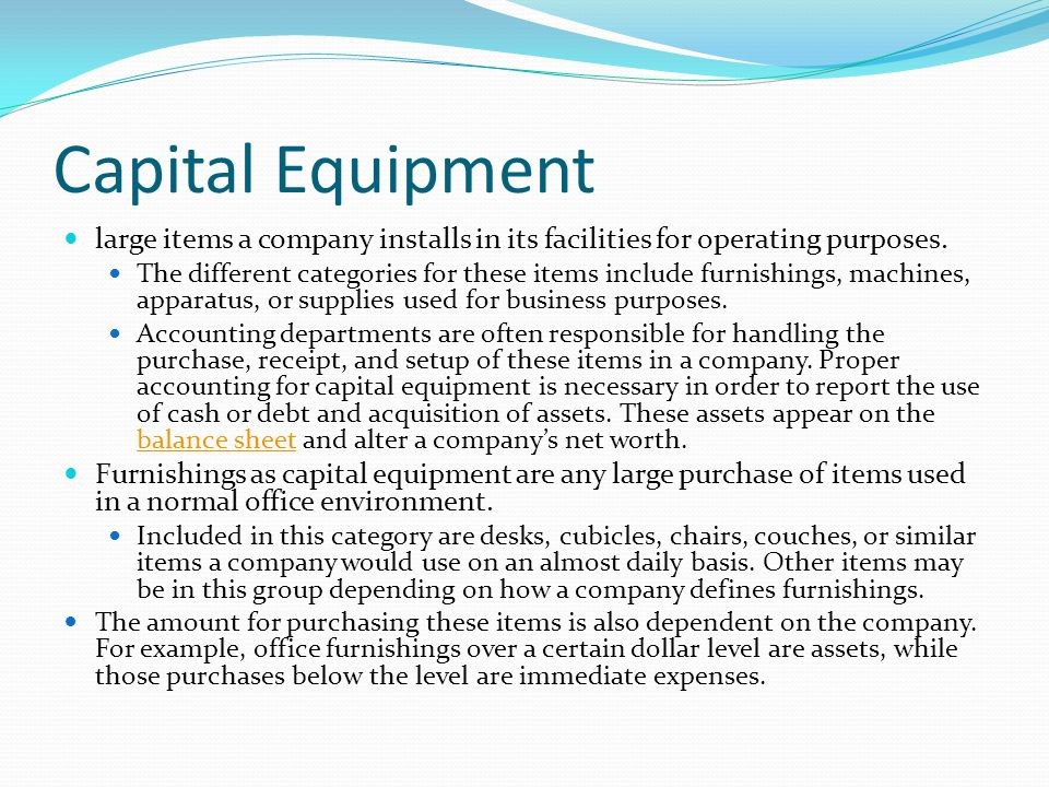 Capital Equipment large items a company installs in its facilities for operating purposes.