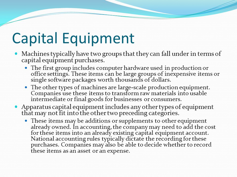 Capital Equipment Machines typically have two groups that they can fall under in terms of capital equipment purchases.