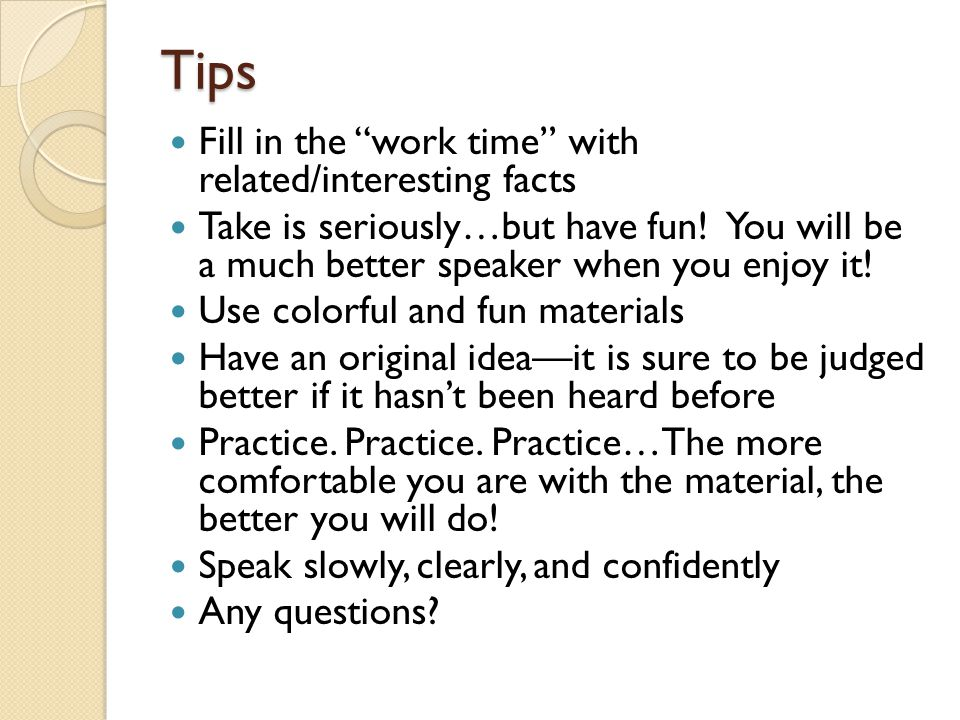 Tips Fill in the work time with related/interesting facts