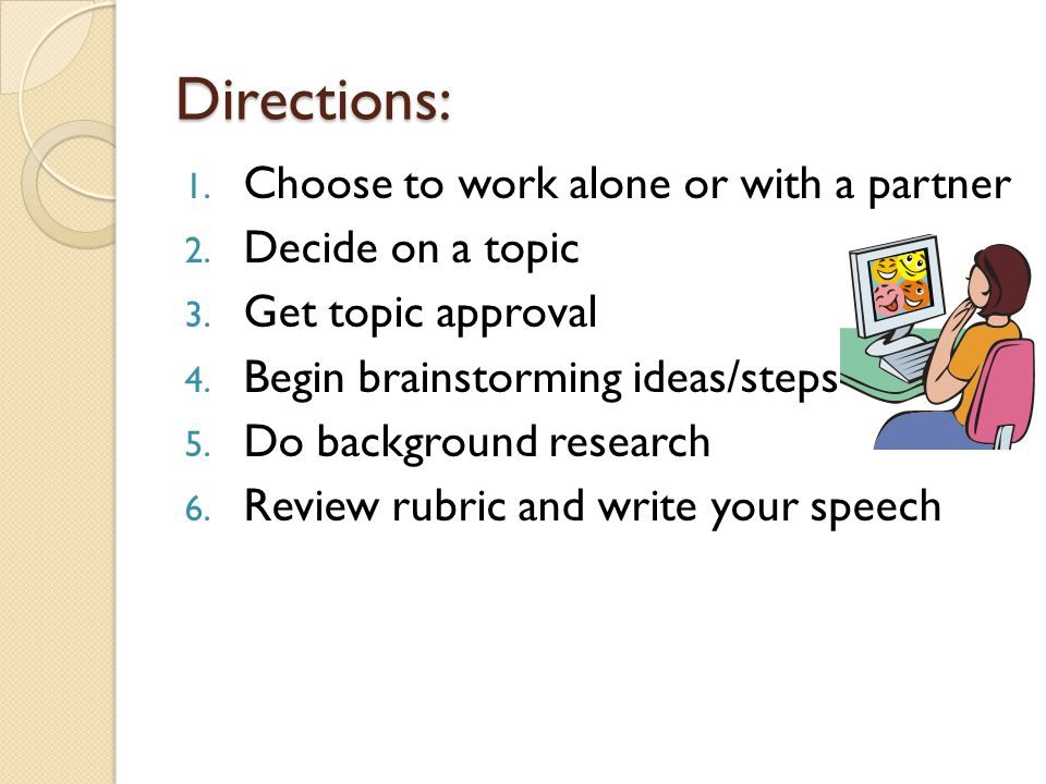 Directions: Choose to work alone or with a partner Decide on a topic