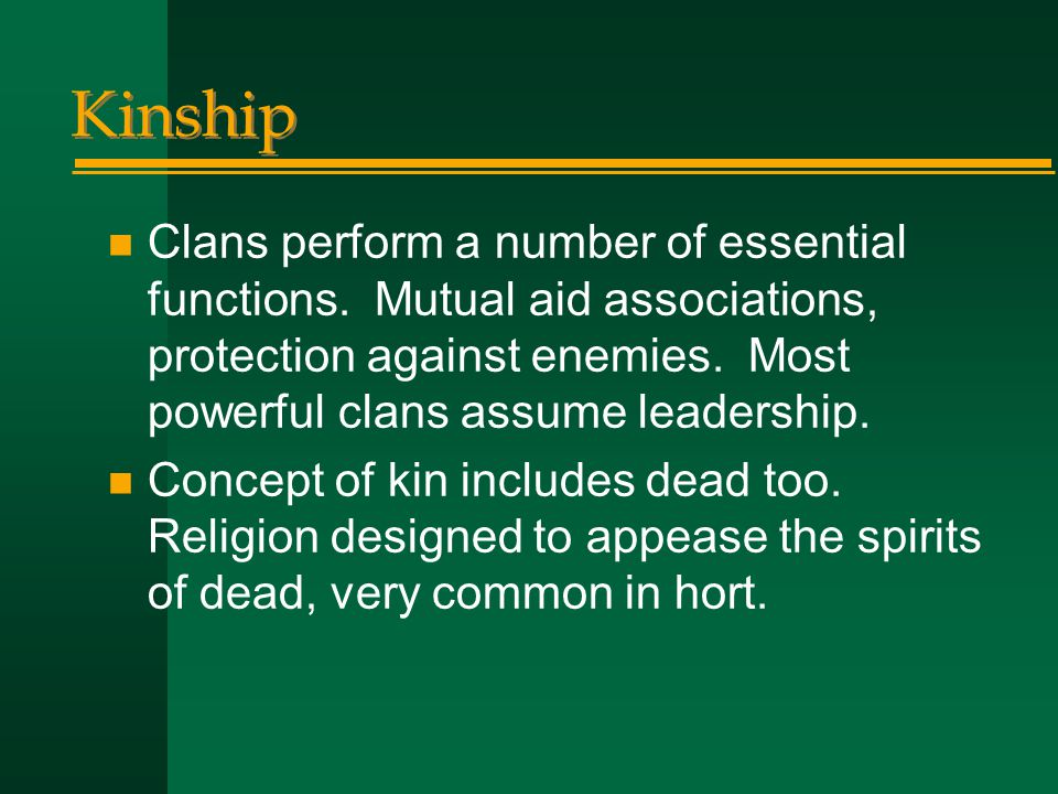 Kinship Clans perform a number of essential functions. Mutual aid associations, protection against enemies. Most powerful clans assume leadership.