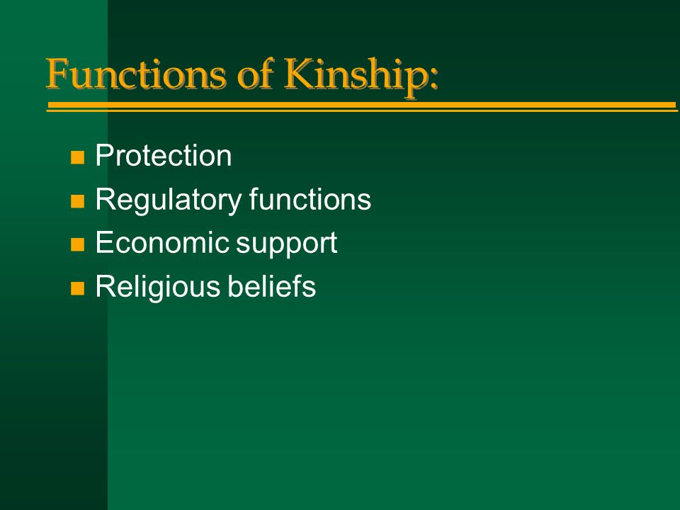 Functions of Kinship: Protection Regulatory functions Economic support