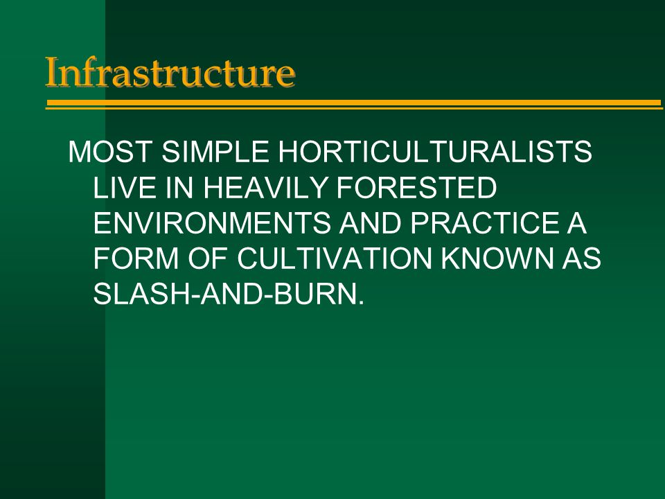 Infrastructure MOST SIMPLE HORTICULTURALISTS LIVE IN HEAVILY FORESTED ENVIRONMENTS AND PRACTICE A FORM OF CULTIVATION KNOWN AS SLASH-AND-BURN.