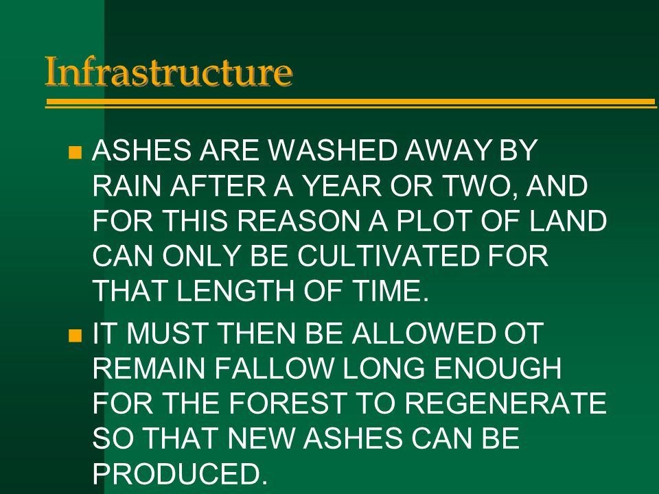 Infrastructure ASHES ARE WASHED AWAY BY RAIN AFTER A YEAR OR TWO, AND FOR THIS REASON A PLOT OF LAND CAN ONLY BE CULTIVATED FOR THAT LENGTH OF TIME.