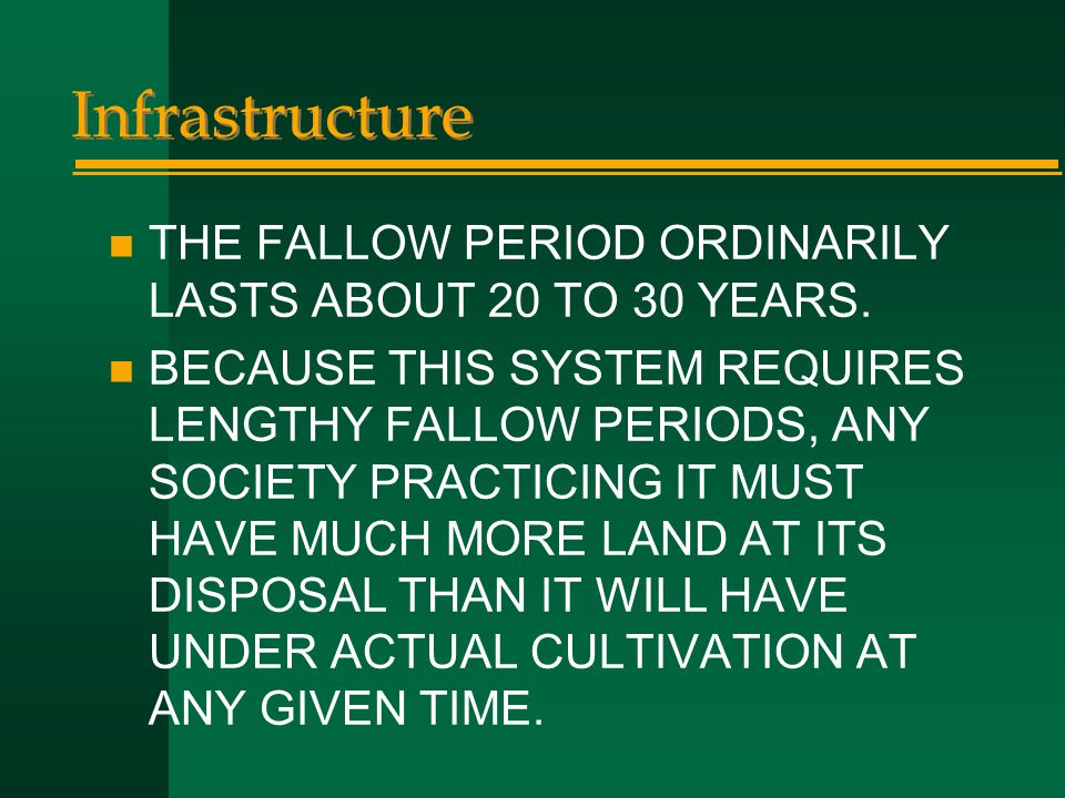 Infrastructure THE FALLOW PERIOD ORDINARILY LASTS ABOUT 20 TO 30 YEARS.