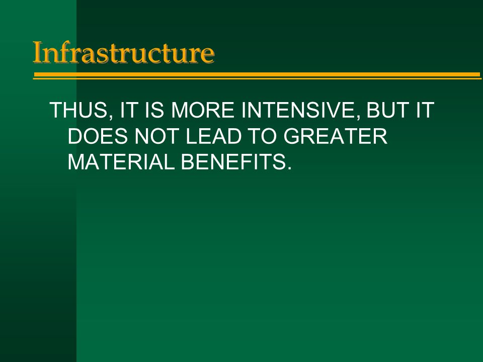 Infrastructure THUS, IT IS MORE INTENSIVE, BUT IT DOES NOT LEAD TO GREATER MATERIAL BENEFITS.